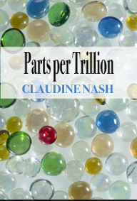 Parts per Trillion, by Claudine Nash