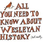 ALL YOU NEED TO KNOW ABOUT WESLEYAN HISTORY (NOT REALLY…)